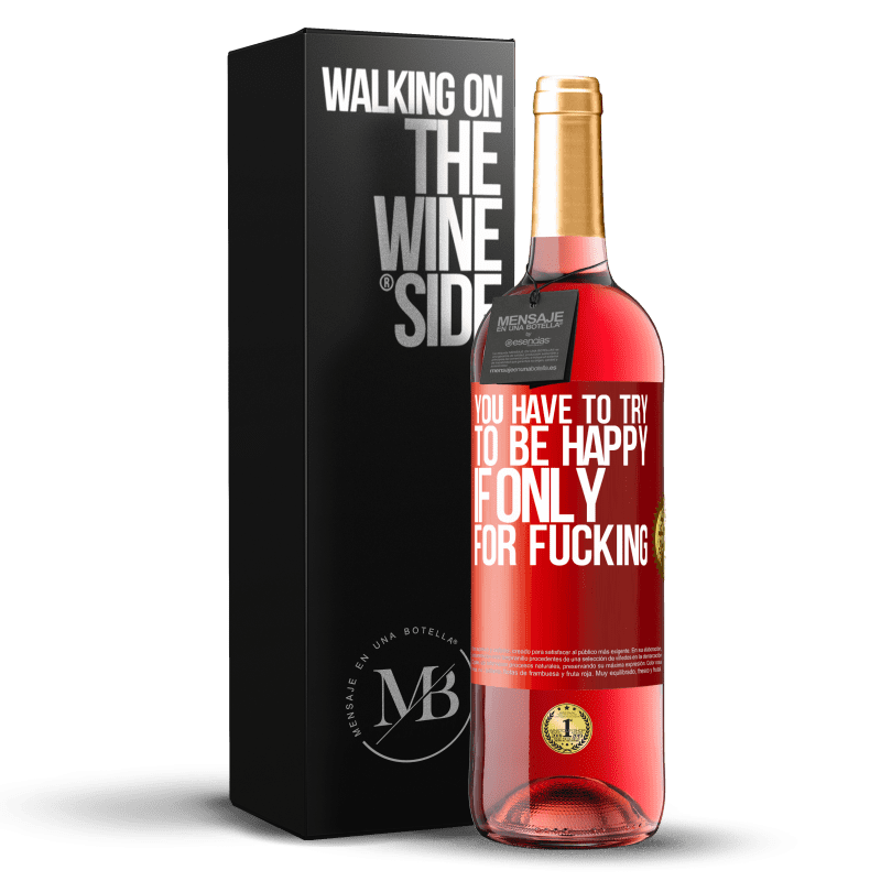 24,95 € Free Shipping   Rosé Wine ROSÉ Edition You have to try to be happy, if only for fucking Red Label. Customizable label Young wine Harvest 2020 Tempranillo