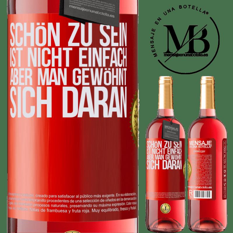 24,95 € Kostenloser Versand | Roséwein ROSÉ Ausgabe Schön zu sein ist nicht einfach, aber man gewöhnt sich daran Rote Markierung. Anpassbares Etikett Junger Wein Ernte 2020 Tempranillo