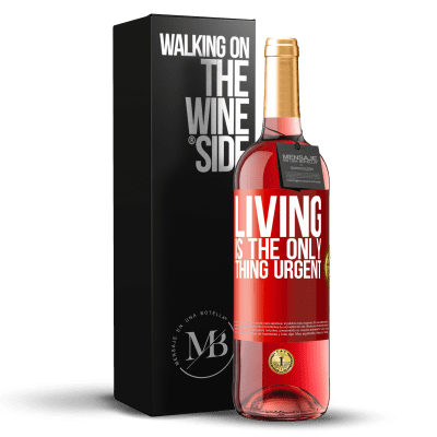 «Living is the only thing urgent» ROSÉ Edition