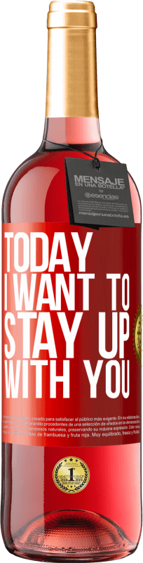 24,95 € Free Shipping | Rosé Wine ROSÉ Edition Today I want to stay up with you Red Label. Customizable label Young wine Harvest 2020 Tempranillo