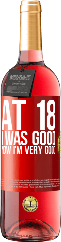 24,95 € Free Shipping | Rosé Wine ROSÉ Edition At 18 he was good. Now I'm very good Red Label. Customizable label Young wine Harvest 2020 Tempranillo
