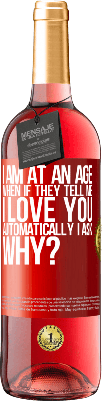 24,95 € Free Shipping | Rosé Wine ROSÉ Edition I am at an age when if they tell me, I love you automatically I ask, why? Red Label. Customizable label Young wine Harvest 2020 Tempranillo