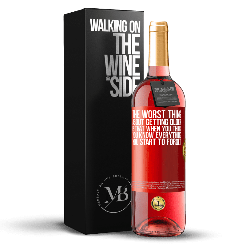 24,95 € Free Shipping   Rosé Wine ROSÉ Edition The worst thing about getting older is that when you think you know everything, you start to forget Red Label. Customizable label Young wine Harvest 2020 Tempranillo