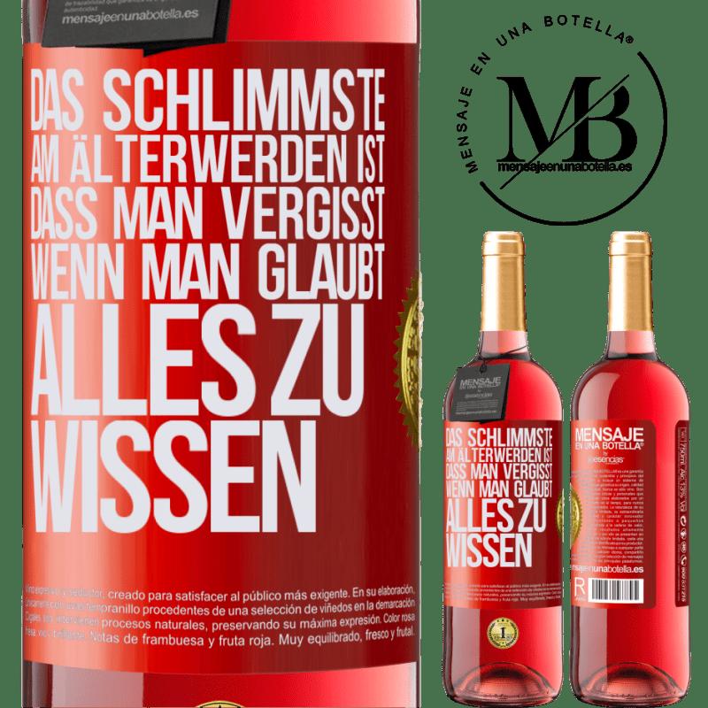 24,95 € Kostenloser Versand   Roséwein ROSÉ Ausgabe Das Schlimmste am Älterwerden ist, dass man vergisst, wenn man glaubt, alles zu wissen Rote Markierung. Anpassbares Etikett Junger Wein Ernte 2020 Tempranillo