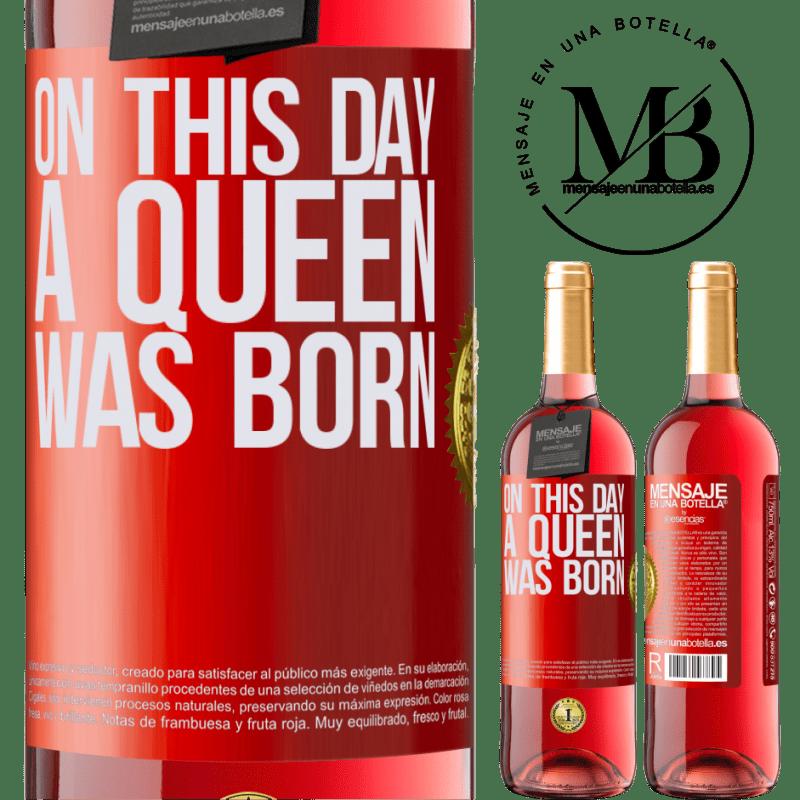 24,95 € Envoi gratuit | Vin rosé Édition ROSÉ Ce jour-là, une reine est née Étiquette Rouge. Étiquette personnalisable Vin jeune Récolte 2020 Tempranillo