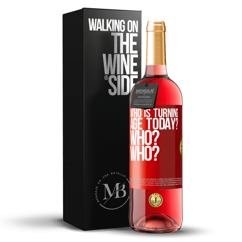 24,95 € Free Shipping   Rosé Wine ROSÉ Edition Who is turning age today? Who? Who? Red Label. Customizable label Young wine Harvest 2020 Tempranillo
