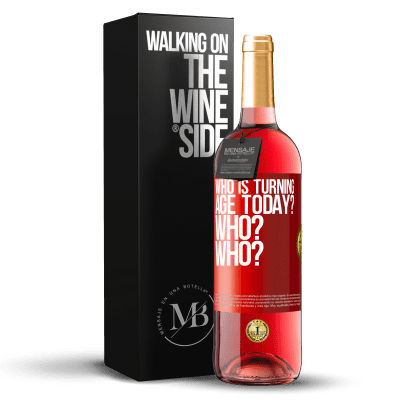 «Who is turning age today? Who? Who?» ROSÉ Edition