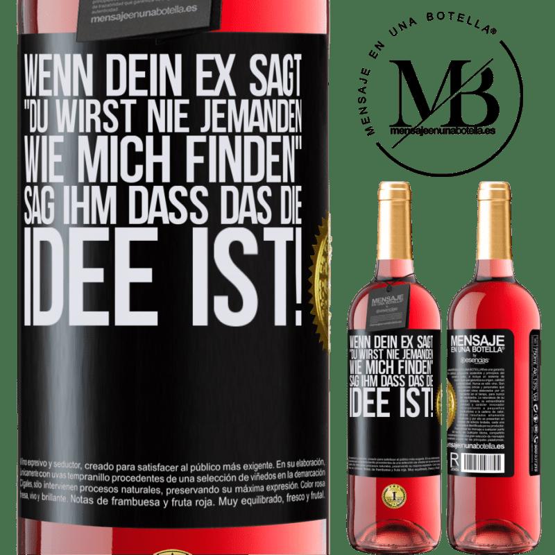 24,95 € Kostenloser Versand | Roséwein ROSÉ Ausgabe Wenn dein Ex sagt du wirst nie jemanden wie mich finden, sag ihm, dass das die Idee ist! Schwarzes Etikett. Anpassbares Etikett Junger Wein Ernte 2020 Tempranillo