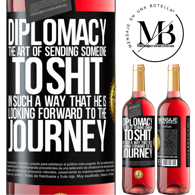 24,95 € Free Shipping | Rosé Wine ROSÉ Edition Diplomacy. The art of sending someone to shit in such a way that he is looking forward to the journey Black Label. Customizable label Young wine Harvest 2020 Tempranillo