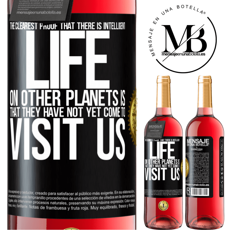 24,95 € Free Shipping | Rosé Wine ROSÉ Edition The clearest proof that there is intelligent life on other planets is that they have not yet come to visit us Black Label. Customizable label Young wine Harvest 2020 Tempranillo