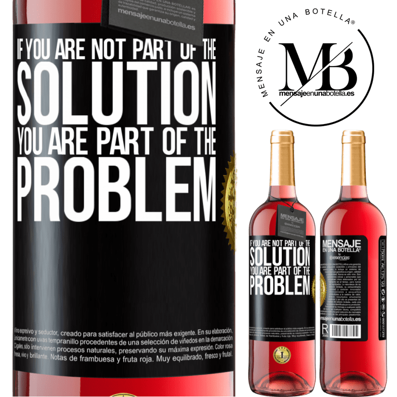 24,95 € Free Shipping   Rosé Wine ROSÉ Edition If you are not part of the solution ... you are part of the problem Black Label. Customizable label Young wine Harvest 2020 Tempranillo