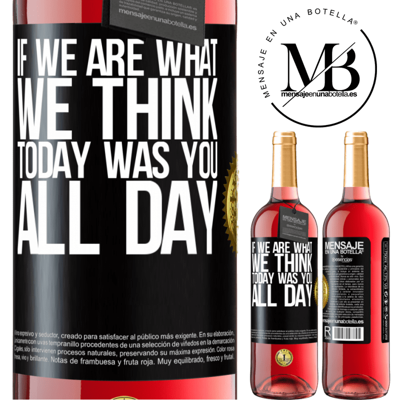 24,95 € Free Shipping   Rosé Wine ROSÉ Edition If we are what we think, today was you all day Black Label. Customizable label Young wine Harvest 2020 Tempranillo