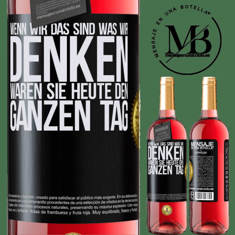 24,95 € Kostenloser Versand | Roséwein ROSÉ Ausgabe Wenn wir das sind, was wir denken, waren Sie heute den ganzen Tag Schwarzes Etikett. Anpassbares Etikett Junger Wein Ernte 2020 Tempranillo