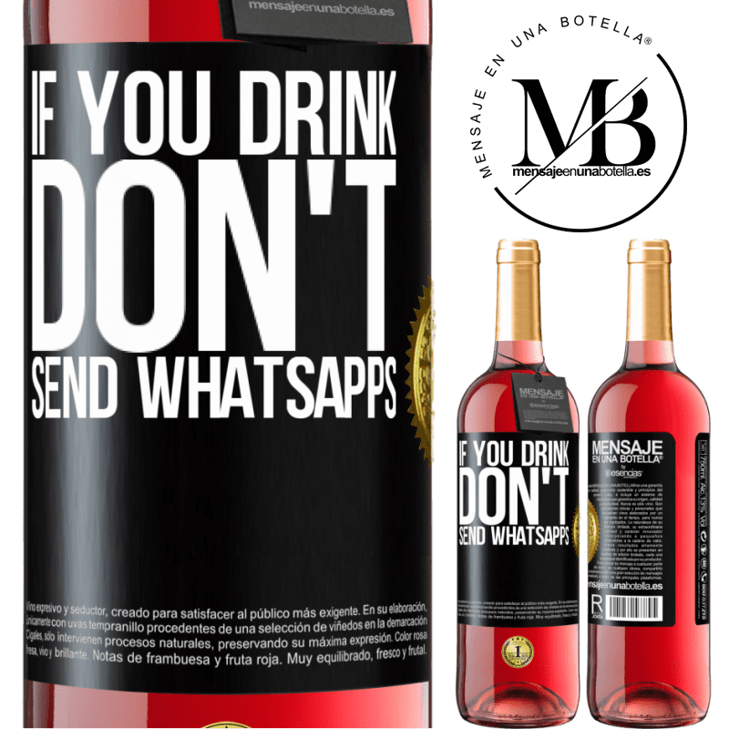 24,95 € Free Shipping   Rosé Wine ROSÉ Edition If you drink, don't send whatsapps Black Label. Customizable label Young wine Harvest 2020 Tempranillo