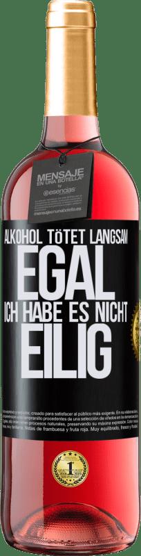 24,95 € Kostenloser Versand | Roséwein ROSÉ Ausgabe Alkohol tötet langsam ... Egal, ich habe es nicht eilig Schwarzes Etikett. Anpassbares Etikett Junger Wein Ernte 2020 Tempranillo