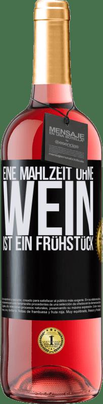 24,95 € Kostenloser Versand | Roséwein ROSÉ Ausgabe Eine Mahlzeit ohne Wein ist ein Frühstück Schwarzes Etikett. Anpassbares Etikett Junger Wein Ernte 2020 Tempranillo