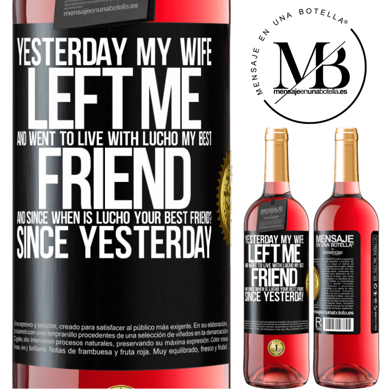 24,95 € Free Shipping   Rosé Wine ROSÉ Edition Yesterday my wife left me and went to live with Lucho, my best friend. And since when is Lucho your best friend? Since Black Label. Customizable label Young wine Harvest 2020 Tempranillo