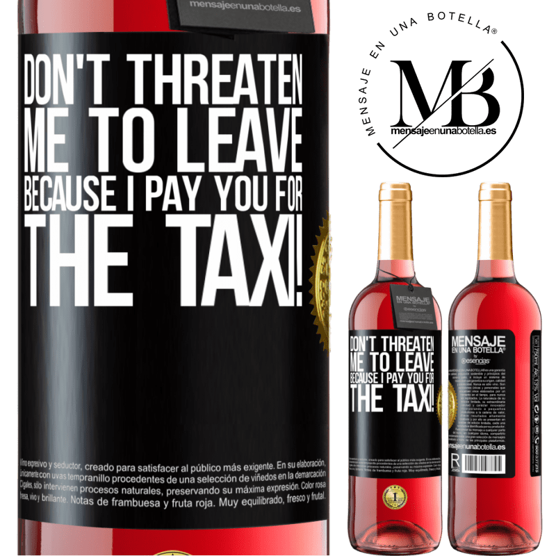 24,95 € Free Shipping | Rosé Wine ROSÉ Edition Don't threaten me to leave because I pay you for the taxi! Black Label. Customizable label Young wine Harvest 2020 Tempranillo