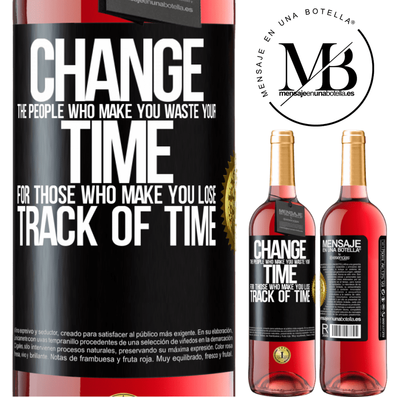 24,95 € Free Shipping | Rosé Wine ROSÉ Edition Change the people who make you waste your time for those who make you lose track of time Black Label. Customizable label Young wine Harvest 2020 Tempranillo