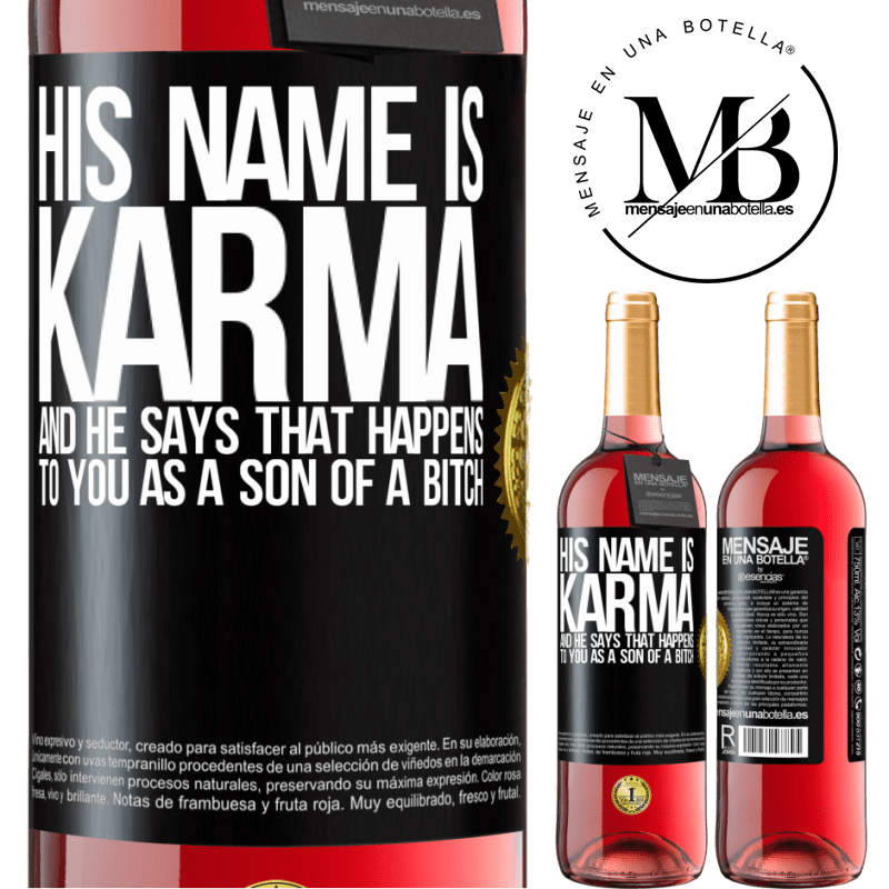 24,95 € Free Shipping | Rosé Wine ROSÉ Edition His name is Karma, and he says That happens to you as a son of a bitch Black Label. Customizable label Young wine Harvest 2020 Tempranillo