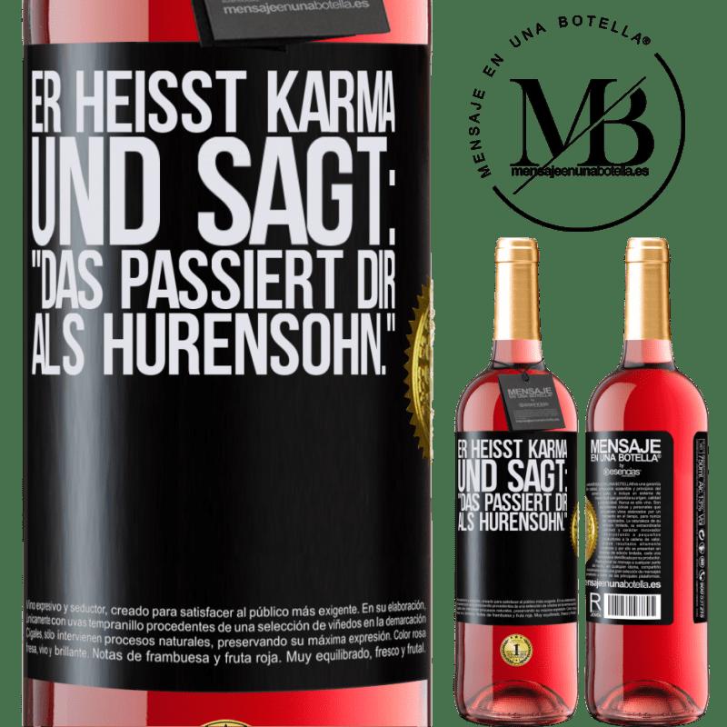 24,95 € Kostenloser Versand | Roséwein ROSÉ Ausgabe Er heißt Karma und sagt: Das passiert dir als Hurensohn. Schwarzes Etikett. Anpassbares Etikett Junger Wein Ernte 2020 Tempranillo