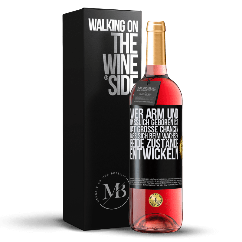 24,95 € Kostenloser Versand | Roséwein ROSÉ Ausgabe Wer arm und hässlich geboren ist, hat große Chancen, dass sich beim Wachsen ... beide Zustände entwickeln Schwarzes Etikett. Anpassbares Etikett Junger Wein Ernte 2020 Tempranillo