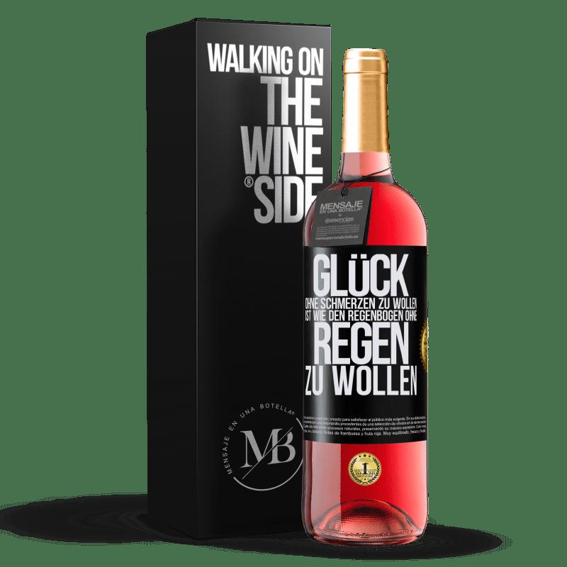 24,95 € Kostenloser Versand | Roséwein ROSÉ Ausgabe Glück ohne Schmerzen zu wollen, ist wie den Regenbogen ohne Regen zu wollen Schwarzes Etikett. Anpassbares Etikett Junger Wein Ernte 2020 Tempranillo