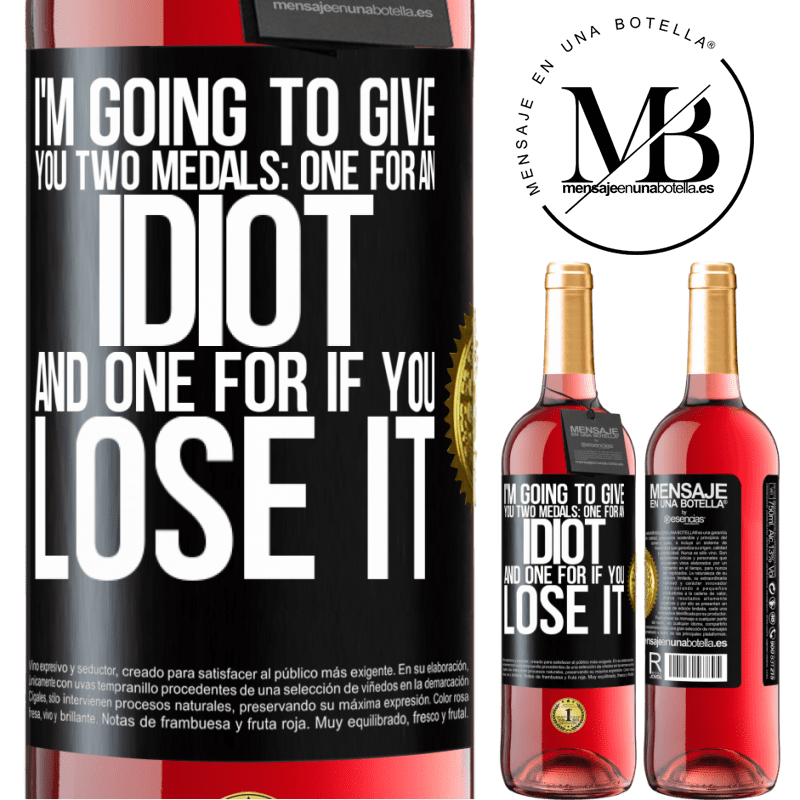 24,95 € Free Shipping   Rosé Wine ROSÉ Edition I'm going to give you two medals: One for an idiot and one for if you lose it Black Label. Customizable label Young wine Harvest 2020 Tempranillo