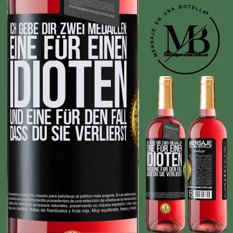 24,95 € Kostenloser Versand | Roséwein ROSÉ Ausgabe Ich gebe dir zwei Medaillen: eine für einen Idioten und eine für den Fall, dass du sie verlierst Schwarzes Etikett. Anpassbares Etikett Junger Wein Ernte 2020 Tempranillo