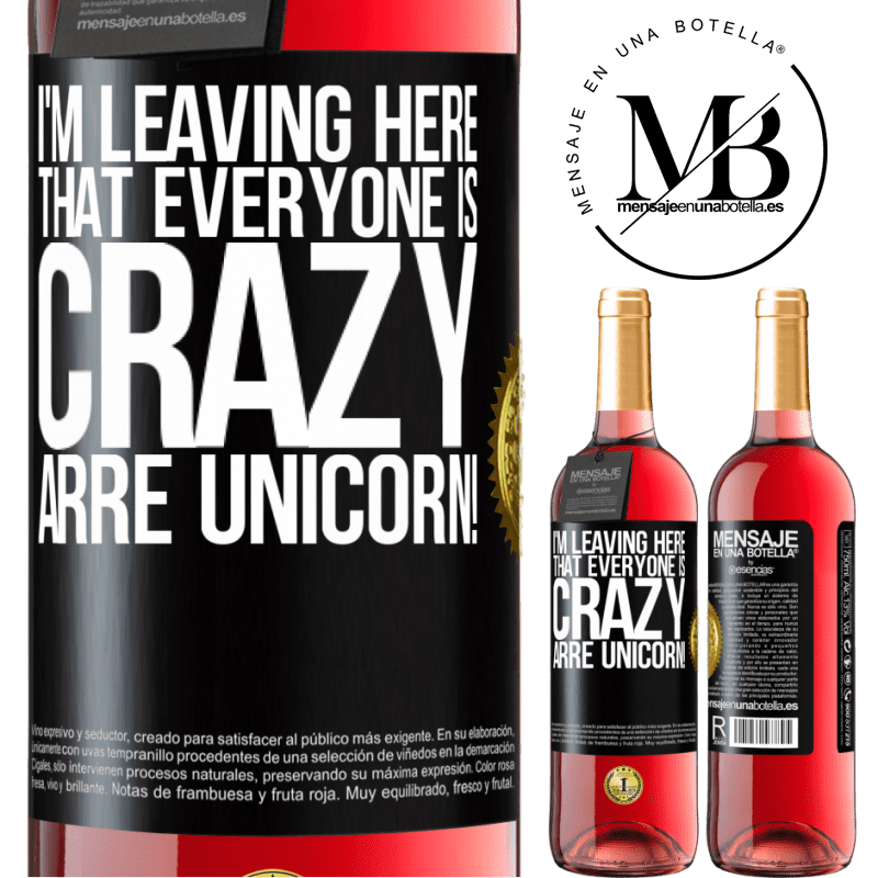 24,95 € Free Shipping   Rosé Wine ROSÉ Edition I'm leaving here that everyone is crazy. Arre unicorn! Black Label. Customizable label Young wine Harvest 2020 Tempranillo