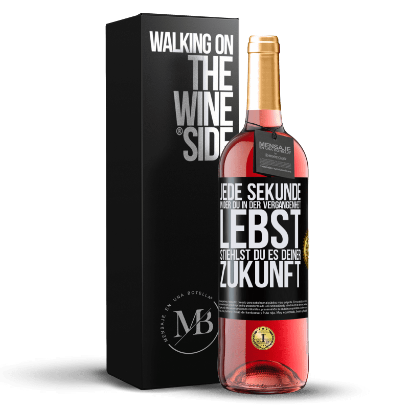 24,95 € Kostenloser Versand | Roséwein ROSÉ Ausgabe Jede Sekunde, in der du in der Vergangenheit lebst, stiehlst du es deiner Zukunft Schwarzes Etikett. Anpassbares Etikett Junger Wein Ernte 2020 Tempranillo