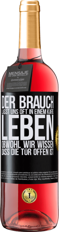 24,95 € Kostenloser Versand | Roséwein ROSÉ Ausgabe Der Brauch lässt uns oft in einem Käfig leben, obwohl wir wissen, dass die Tür offen ist Schwarzes Etikett. Anpassbares Etikett Junger Wein Ernte 2020 Tempranillo