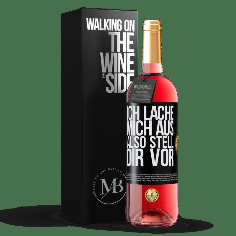 24,95 € Kostenloser Versand | Roséwein ROSÉ Ausgabe Ich lache mich aus, also stell dir vor Schwarzes Etikett. Anpassbares Etikett Junger Wein Ernte 2020 Tempranillo