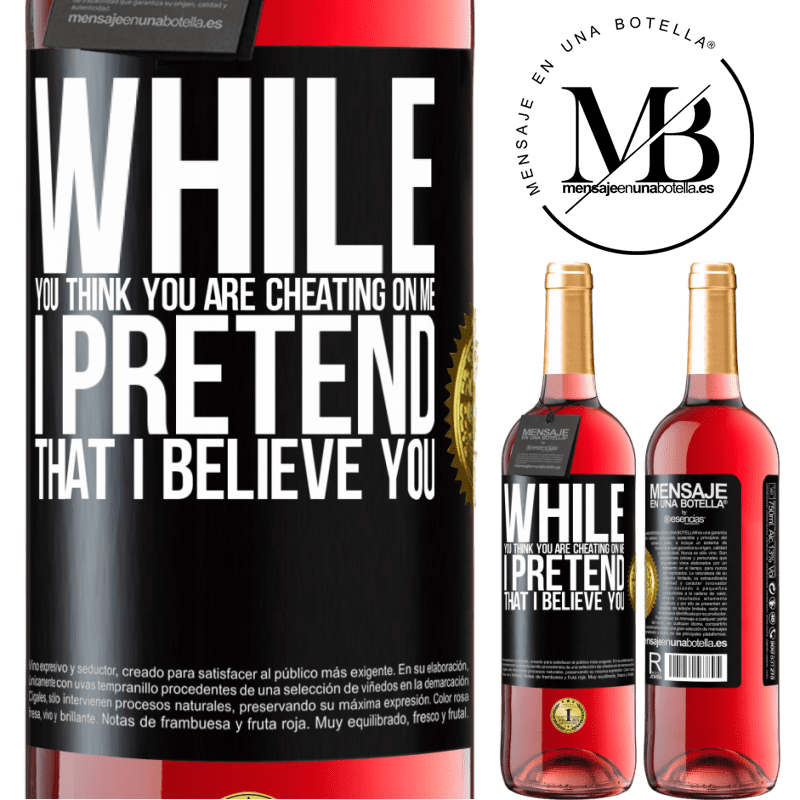 24,95 € Free Shipping | Rosé Wine ROSÉ Edition While you think you are cheating on me, I pretend that I believe you Black Label. Customizable label Young wine Harvest 2020 Tempranillo