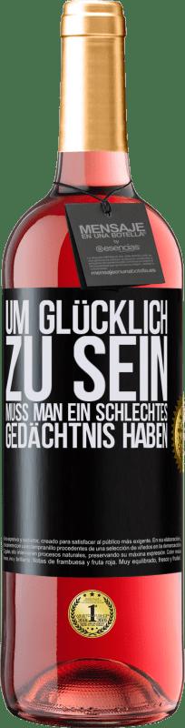 24,95 € Kostenloser Versand | Roséwein ROSÉ Ausgabe Um glücklich zu sein, muss man ein schlechtes Gedächtnis haben Schwarzes Etikett. Anpassbares Etikett Junger Wein Ernte 2020 Tempranillo