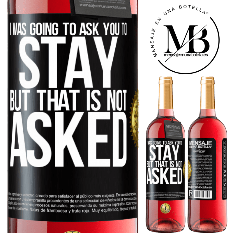 24,95 € Free Shipping | Rosé Wine ROSÉ Edition I was going to ask you to stay, but that is not asked Black Label. Customizable label Young wine Harvest 2020 Tempranillo