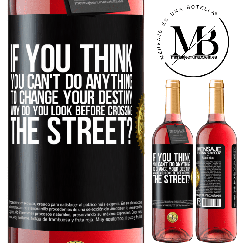 24,95 € Free Shipping | Rosé Wine ROSÉ Edition If you think you can't do anything to change your destiny, why do you look before crossing the street? Black Label. Customizable label Young wine Harvest 2020 Tempranillo