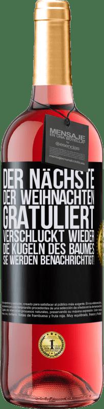 24,95 € Kostenloser Versand | Roséwein ROSÉ Ausgabe Der nächste, der Weihnachten gratuliert, verschluckt wieder die Kugeln des Baumes. Sie werden benachrichtigt! Schwarzes Etikett. Anpassbares Etikett Junger Wein Ernte 2020 Tempranillo