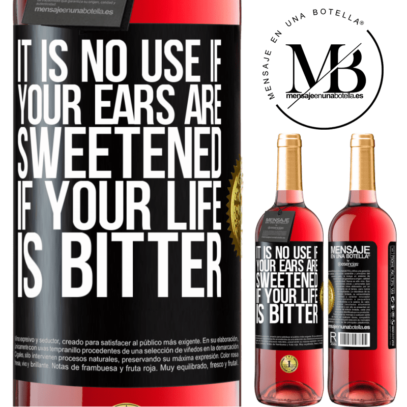 24,95 € Free Shipping   Rosé Wine ROSÉ Edition It is no use if your ears are sweetened if your life is bitter Black Label. Customizable label Young wine Harvest 2020 Tempranillo