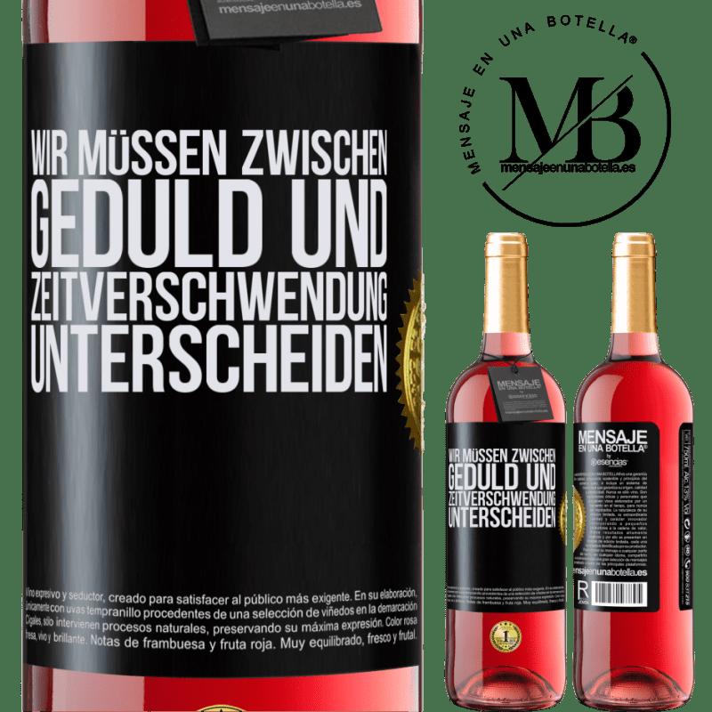 24,95 € Kostenloser Versand | Roséwein ROSÉ Ausgabe Wir müssen zwischen Geduld und Zeitverschwendung unterscheiden Schwarzes Etikett. Anpassbares Etikett Junger Wein Ernte 2020 Tempranillo