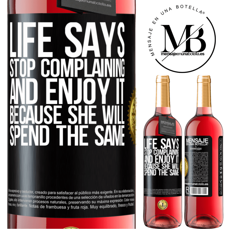 24,95 € Free Shipping | Rosé Wine ROSÉ Edition Life says stop complaining and enjoy it, because she will spend the same Black Label. Customizable label Young wine Harvest 2020 Tempranillo