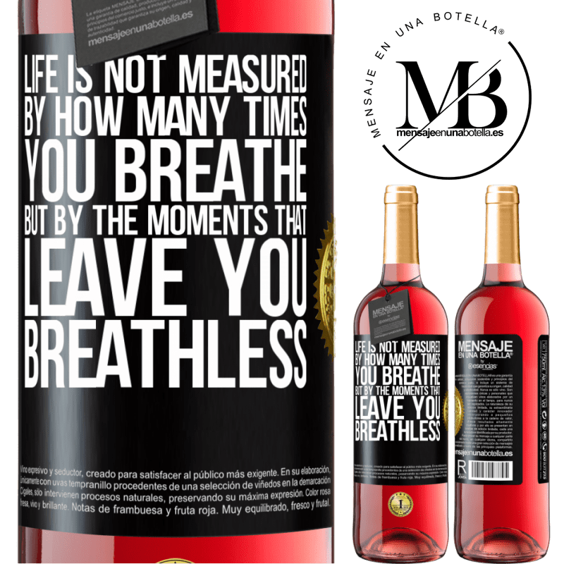 24,95 € Free Shipping | Rosé Wine ROSÉ Edition Life is not measured by how many times you breathe but by the moments that leave you breathless Black Label. Customizable label Young wine Harvest 2020 Tempranillo