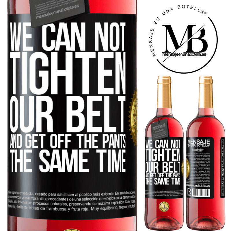 24,95 € Free Shipping | Rosé Wine ROSÉ Edition We can not tighten our belt and get off the pants the same time Black Label. Customizable label Young wine Harvest 2020 Tempranillo
