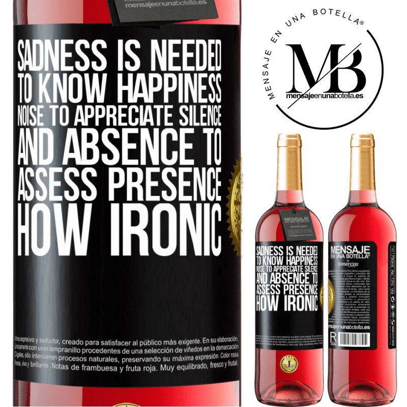 24,95 € Free Shipping   Rosé Wine ROSÉ Edition Sadness is needed to know happiness, noise to appreciate silence, and absence to assess presence. How ironic Black Label. Customizable label Young wine Harvest 2020 Tempranillo