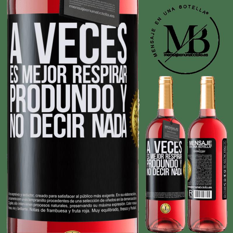 24,95 € Envoi gratuit | Vin rosé Édition ROSÉ Parfois, il vaut mieux respirer profondément et ne rien dire Étiquette Noire. Étiquette personnalisable Vin jeune Récolte 2020 Tempranillo