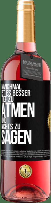 24,95 € Kostenloser Versand | Roséwein ROSÉ Ausgabe Manchmal ist es besser, tief zu atmen und nichts zu sagen Schwarzes Etikett. Anpassbares Etikett Junger Wein Ernte 2020 Tempranillo