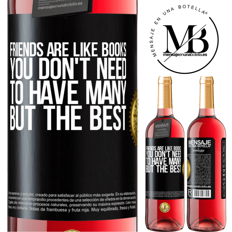 24,95 € Free Shipping | Rosé Wine ROSÉ Edition Friends are like books. You don't need to have many, but the best Black Label. Customizable label Young wine Harvest 2020 Tempranillo
