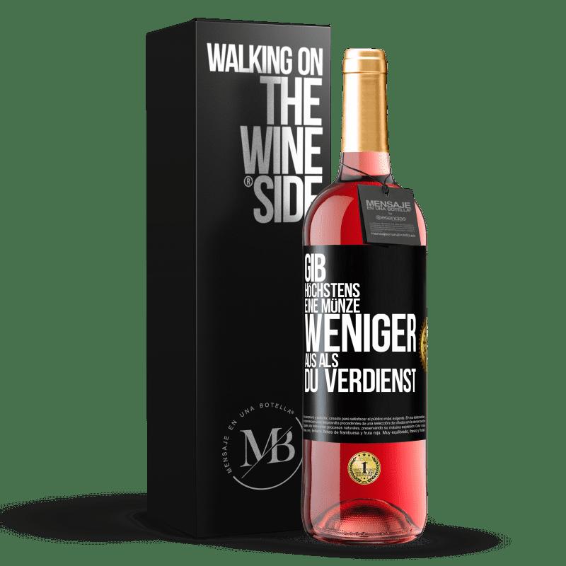 24,95 € Kostenloser Versand   Roséwein ROSÉ Ausgabe Geben Sie höchstens eine Münze weniger aus, als Sie verdienen Schwarzes Etikett. Anpassbares Etikett Junger Wein Ernte 2020 Tempranillo