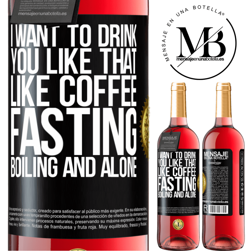 24,95 € Free Shipping   Rosé Wine ROSÉ Edition I want to drink you like that, like coffee. Fasting, boiling and alone Black Label. Customizable label Young wine Harvest 2020 Tempranillo