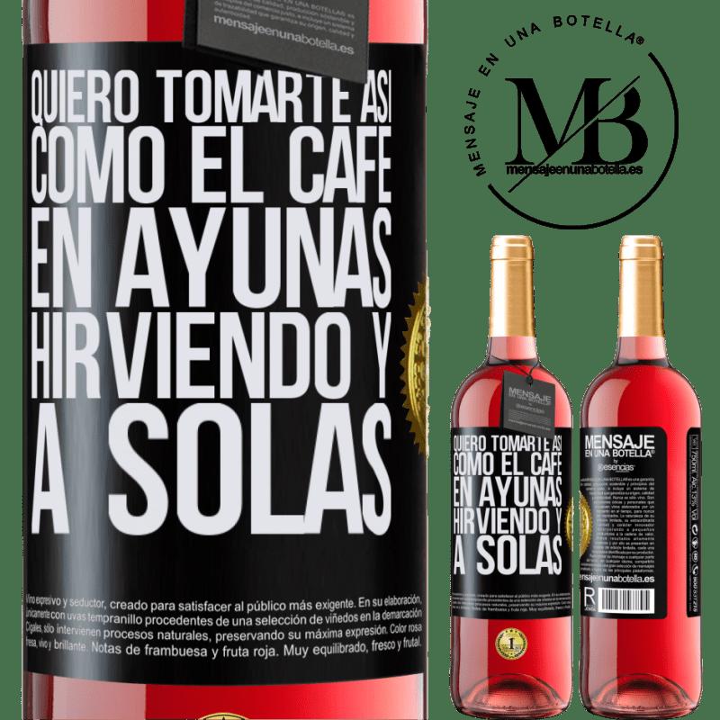 24,95 € Envoi gratuit   Vin rosé Édition ROSÉ Je veux te boire comme ça, comme du café. Jeûne, bouillant et seul Étiquette Noire. Étiquette personnalisable Vin jeune Récolte 2020 Tempranillo